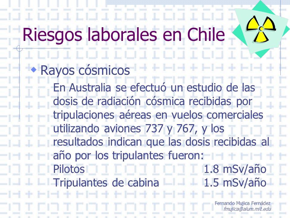 Fernando Mujica Fernádez fmujica@alum.mit.edu Riesgos laborales en Chile Rayos cósmicos En Australia se efectuó un estudio de las dosis de radiación c