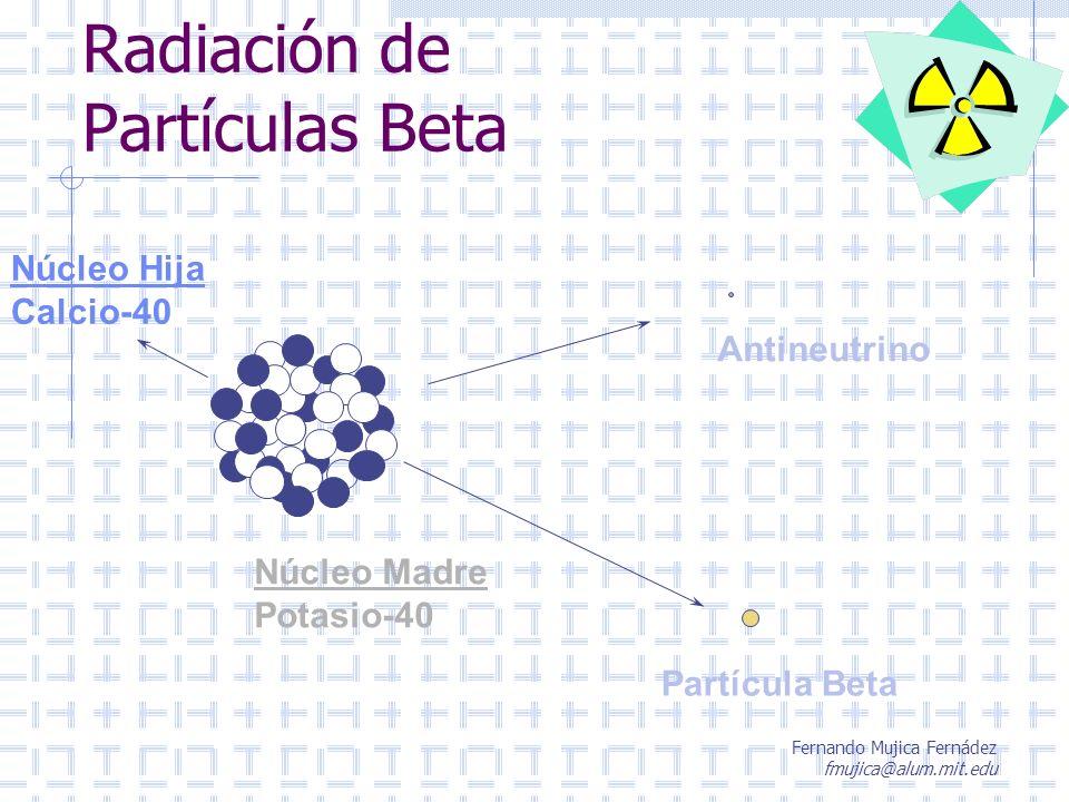 Fernando Mujica Fernádez fmujica@alum.mit.edu Exposición a radiaciones Los siguientes son ejemplos de exposiciones: Radiación natural a nivel de suelo: Cósmica0,28 mSv/año Terrestre0,50 mSv/año Interna0,22 mSv/año Radiación por actividades humanas: Radiografía médica al pecho:0,08 mSv c/u Radiografía dental:0,10 mSv c/u Vuelo Santiago - Punta Arenas:0,0158 mSv total
