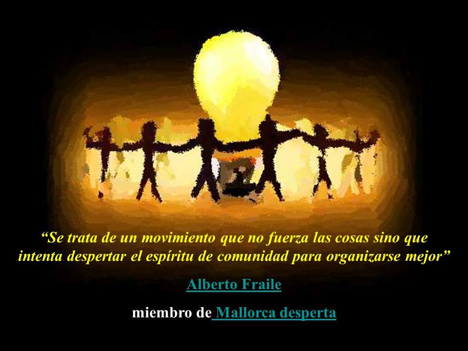 Se trata de un movimiento que no fuerza las cosas sino que intenta despertar el espíritu de comunidad para organizarse mejor Alberto Fraile miembro de Mallorca desperta Mallorca desperta