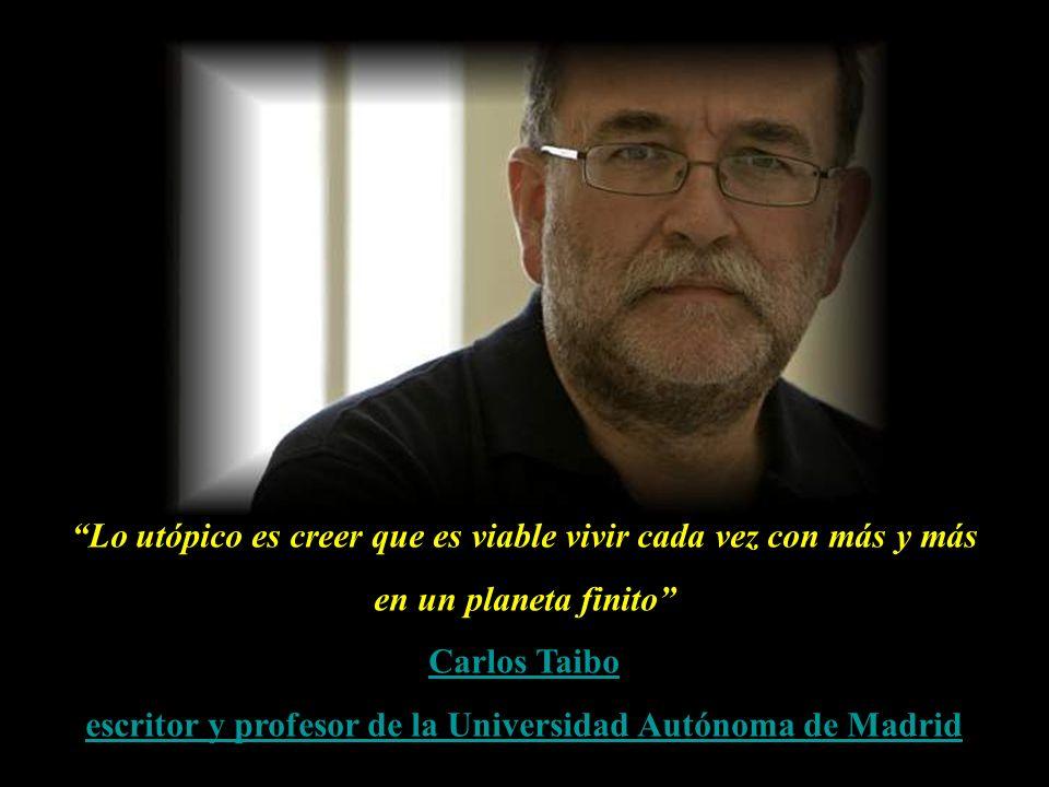 Lo utópico es creer que es viable vivir cada vez con más y más en un planeta finito Carlos Taibo escritor y profesor de la Universidad Autónoma de Madrid