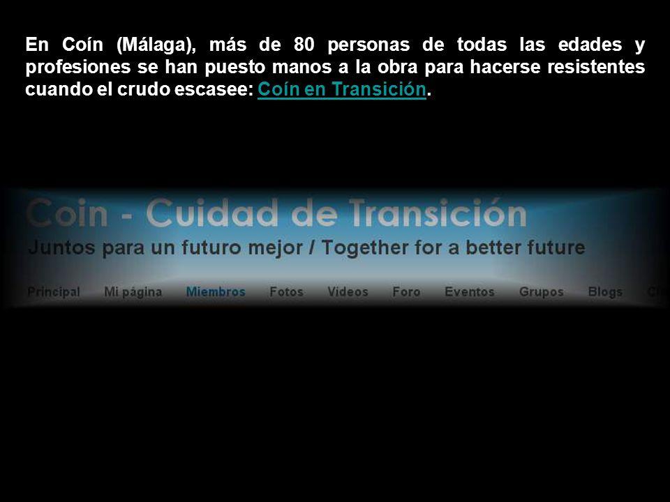 En Coín (Málaga), más de 80 personas de todas las edades y profesiones se han puesto manos a la obra para hacerse resistentes cuando el crudo escasee: Coín en Transición.Coín en Transición