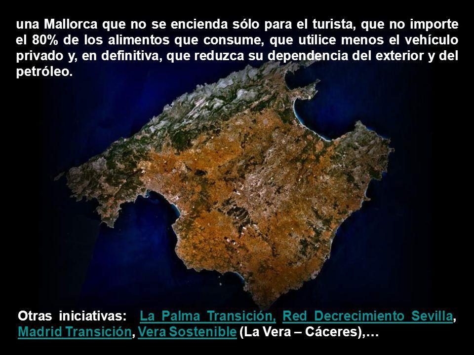 una Mallorca que no se encienda sólo para el turista, que no importe el 80% de los alimentos que consume, que utilice menos el vehículo privado y, en definitiva, que reduzca su dependencia del exterior y del petróleo.