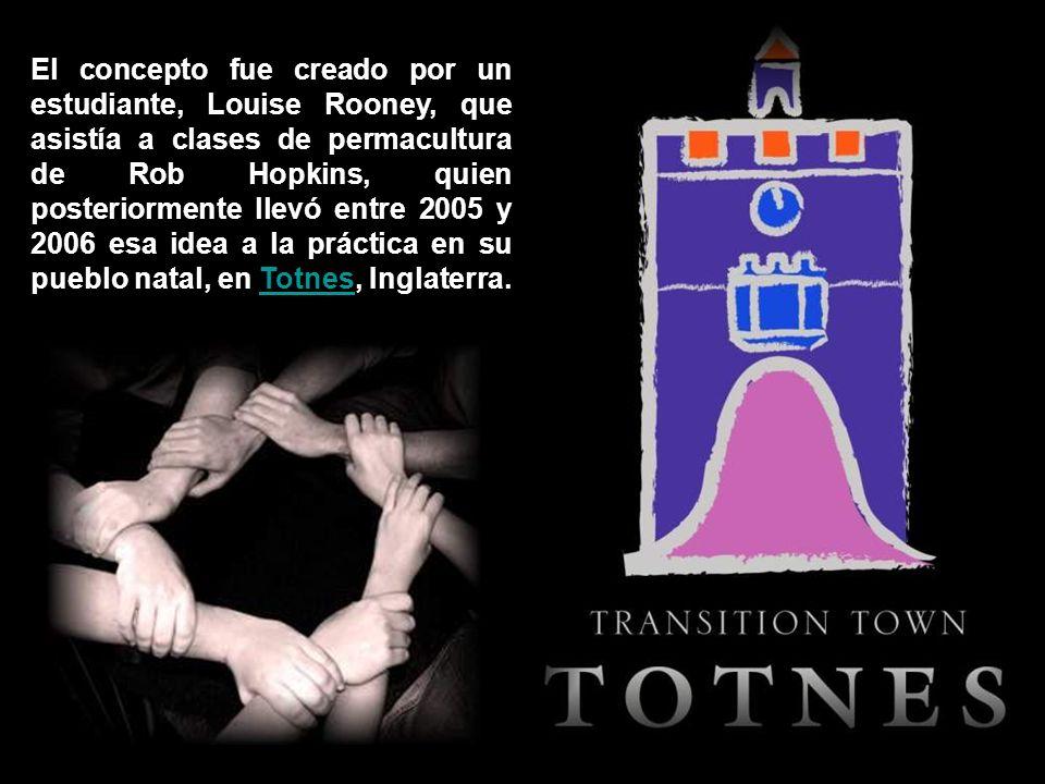 El concepto fue creado por un estudiante, Louise Rooney, que asistía a clases de permacultura de Rob Hopkins, quien posteriormente llevó entre 2005 y 2006 esa idea a la práctica en su pueblo natal, en Totnes, Inglaterra.Totnes