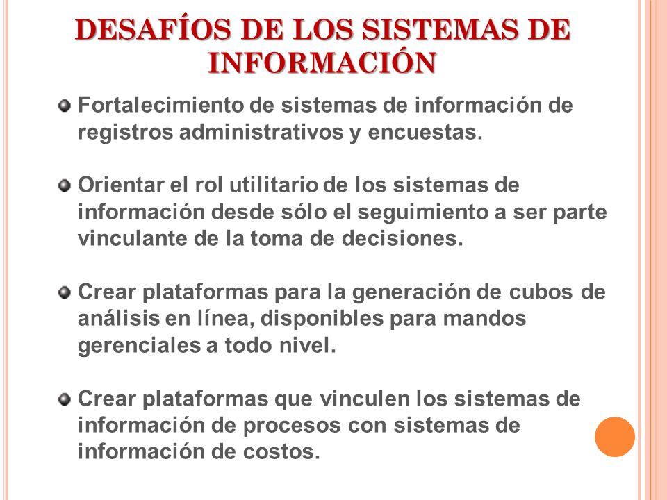 DESAFÍOS DE LOS SISTEMAS DE INFORMACIÓN Fortalecimiento de sistemas de información de registros administrativos y encuestas. Orientar el rol utilitari