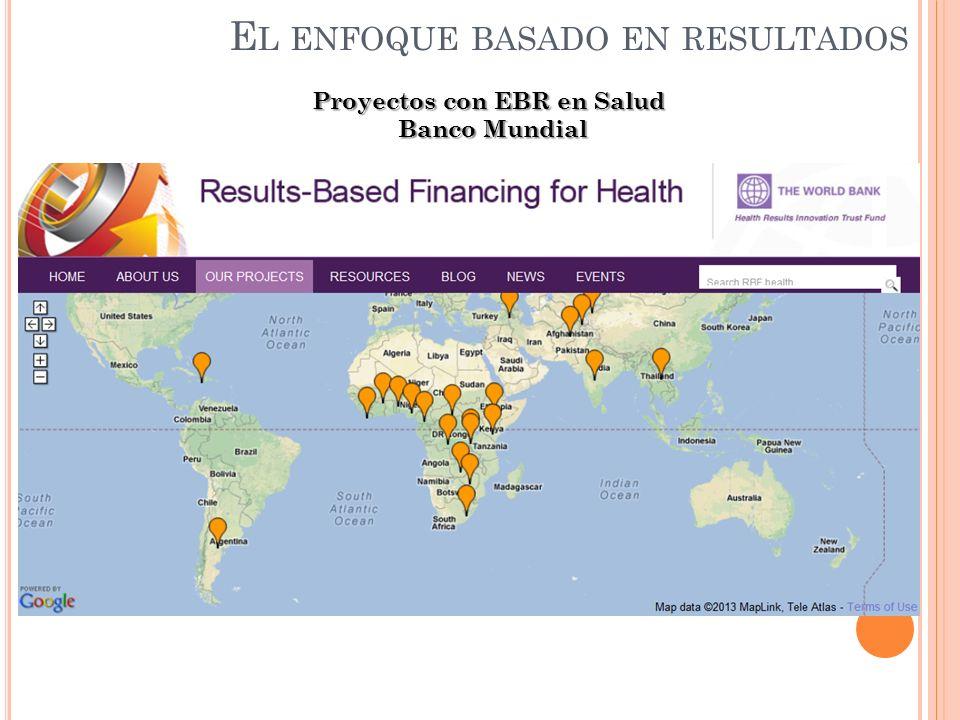 E L ENFOQUE BASADO EN RESULTADOS Proyectos con EBR en Salud Banco Mundial