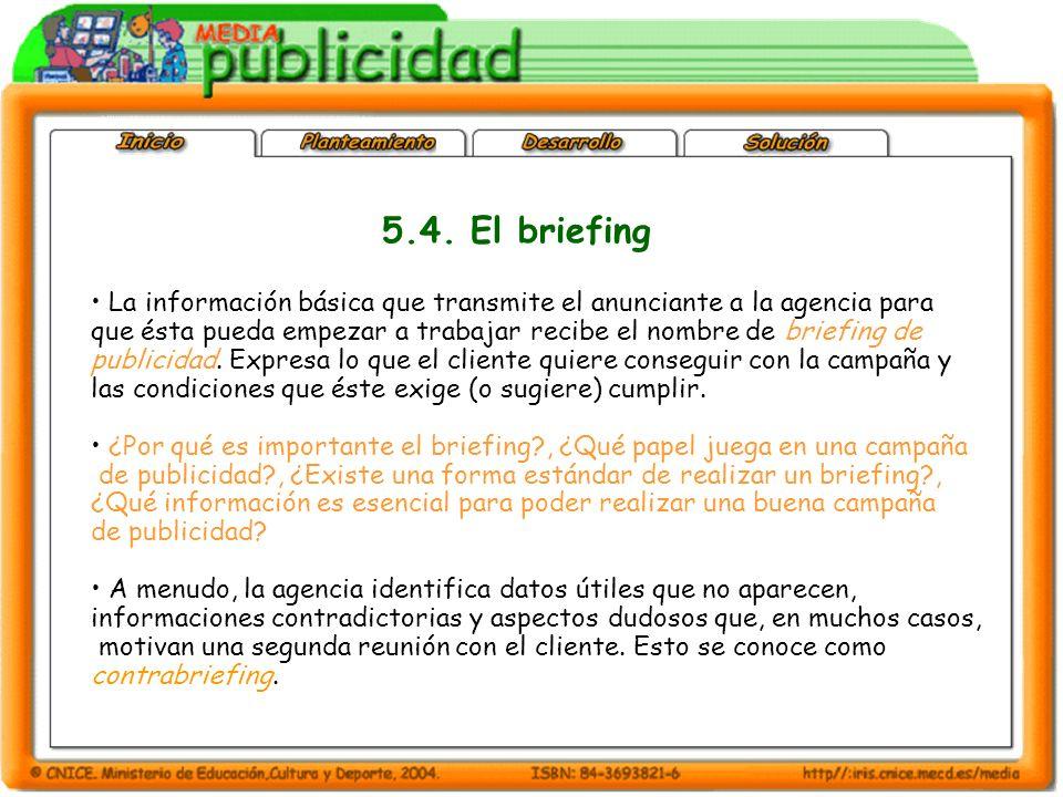La información básica que transmite el anunciante a la agencia para que ésta pueda empezar a trabajar recibe el nombre de briefing de publicidad. Expr