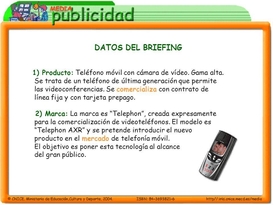 DATOS DEL BRIEFING 1) Producto: Teléfono móvil con cámara de vídeo. Gama alta. Se trata de un teléfono de última generación que permite las videoconfe