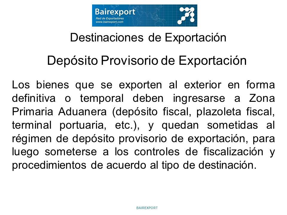 Destinaciones de Exportación Los bienes que se exporten al exterior en forma definitiva o temporal deben ingresarse a Zona Primaria Aduanera (depósito