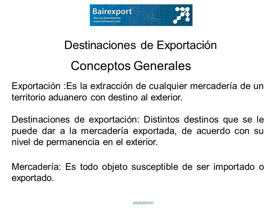 Destinaciones de Exportación Conceptos Generales Exportación :Es la extracción de cualquier mercadería de un territorio aduanero con destino al exteri