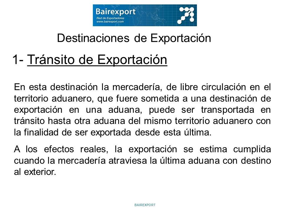 Destinaciones de Exportación En esta destinación la mercadería, de libre circulación en el territorio aduanero, que fuere sometida a una destinación d