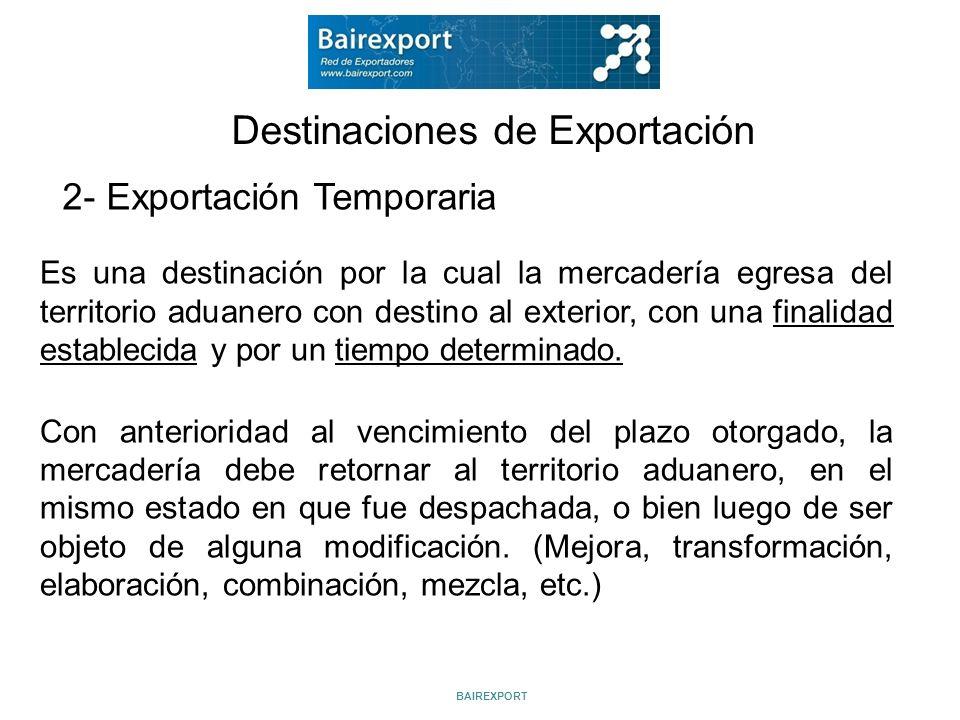 Destinaciones de Exportación Es una destinación por la cual la mercadería egresa del territorio aduanero con destino al exterior, con una finalidad es