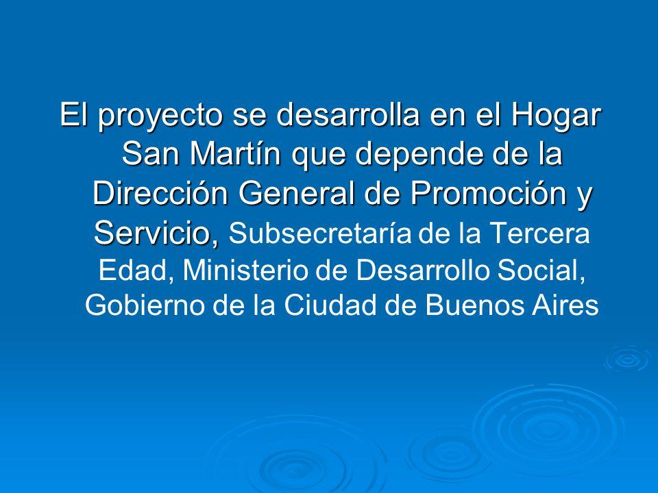 El proyecto se desarrolla en el Hogar San Martín que depende de la Dirección General de Promoción y Servicio, El proyecto se desarrolla en el Hogar San Martín que depende de la Dirección General de Promoción y Servicio, Subsecretaría de la Tercera Edad, Ministerio de Desarrollo Social, Gobierno de la Ciudad de Buenos Aires