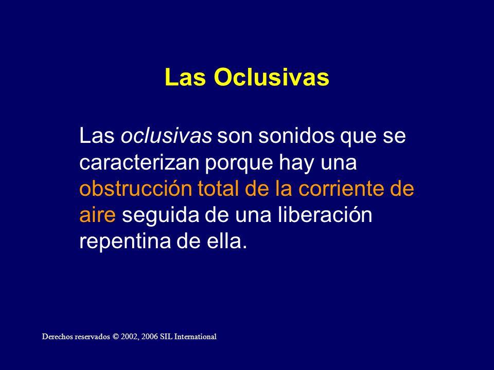 Las Oclusivas Las oclusivas son sonidos que se caracterizan porque hay una obstrucción total de la corriente de aire seguida de una liberación repentina de ella.