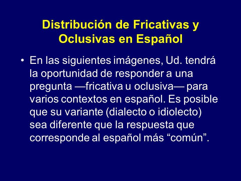 ¿Oclusivas o fricativas? ¿Letra fonética? jalar – fricativa – [ x ] gime – fricativa – [ x ] género – fricativa – [ x ] lago – fricativa – [– [ ] En r
