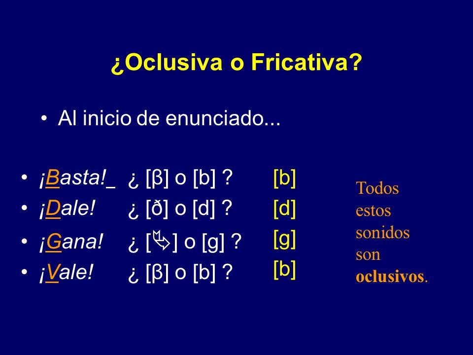¿Oclusiva o Fricativa? Después de consonante nasal... [b] [d] [g] [g] [b] [g] rumbo ¿ [β] o [b] ? banda ¿ [ð] o [d] ? mango ¿ [ ] o [g] ? invierno ¿ [