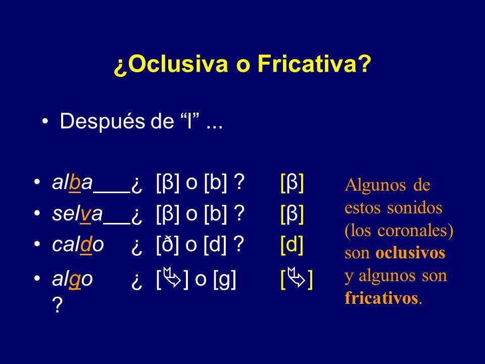 ¿Oclusiva o Fricativa? Al inicio de enunciado... [b] [d] [g] [g] [b] ¡Basta! ¿ [β] o [b] ? ¡Dale! ¿ [ð] o [d] ? ¡Gana! ¿ [ ] o [g] ? ¡Vale! ¿ [β] o [b