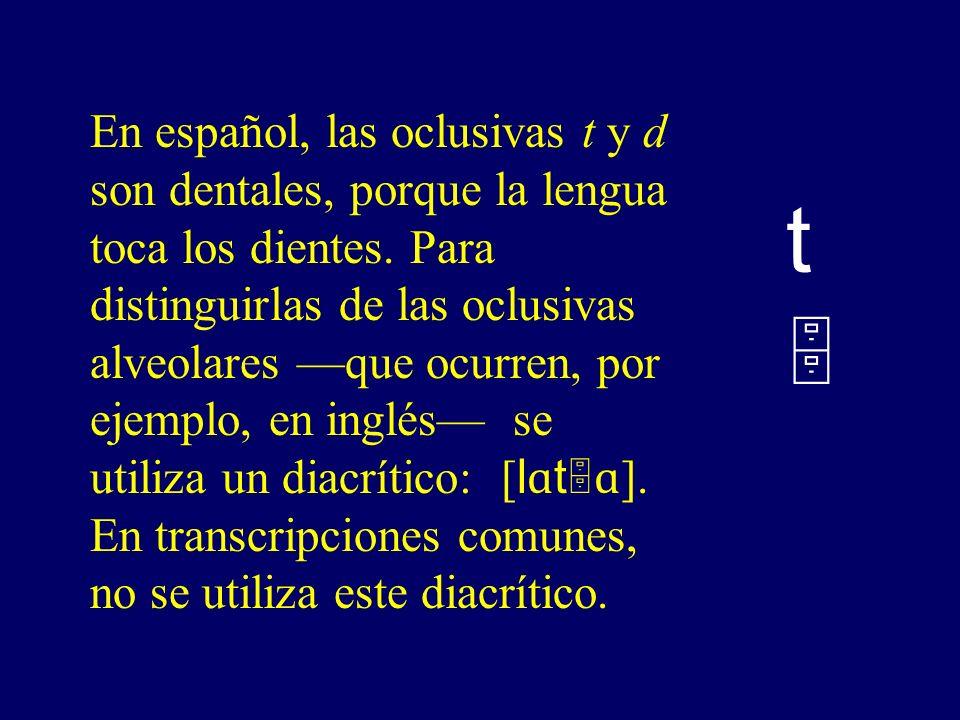 En español, las oclusivas t y d son dentales, porque la lengua toca los dientes.