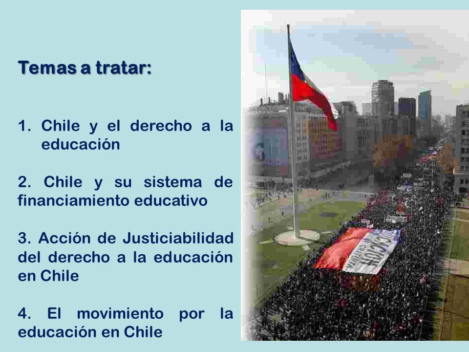 Temas a tratar: 1.Chile y el derecho a la educación 2. Chile y su sistema de financiamiento educativo 3. Acción de Justiciabilidad del derecho a la ed