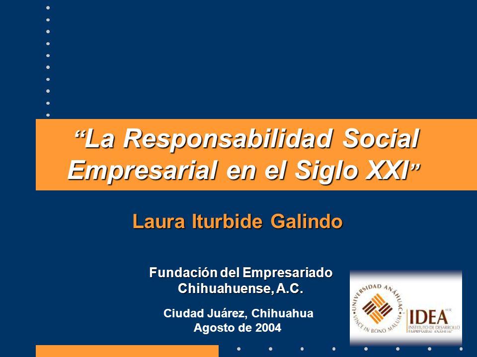 La Responsabilidad Social Empresarial en el Siglo XXI La Responsabilidad Social Empresarial en el Siglo XXI Ciudad Juárez, Chihuahua Agosto de 2004 La