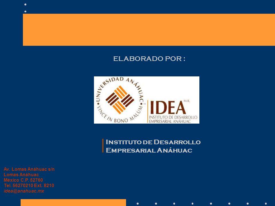 ELABORADO POR : Instituto de Desarrollo Empresarial Anáhuac Av. Lomas Anáhuac s/n Lomas Anáhuac México C.P. 52760 Tel. 56270210 Ext. 8210 idea@anahuac