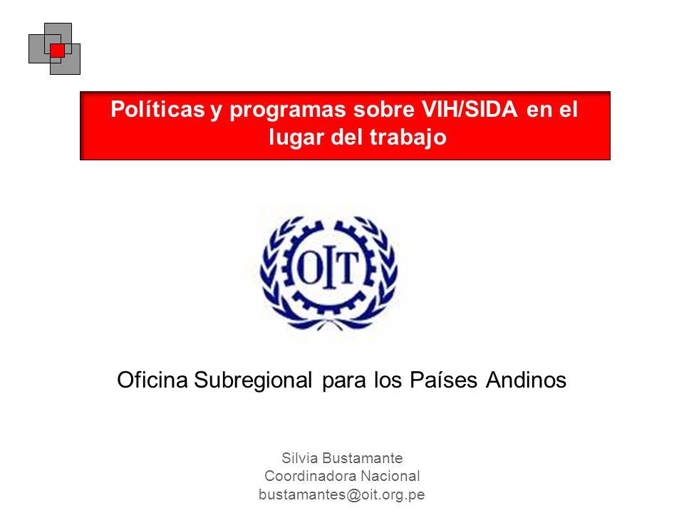 Políticas y programas sobre VIH/SIDA en el lugar del trabajo Oficina Subregional para los Países Andinos Silvia Bustamante Coordinadora Nacional busta