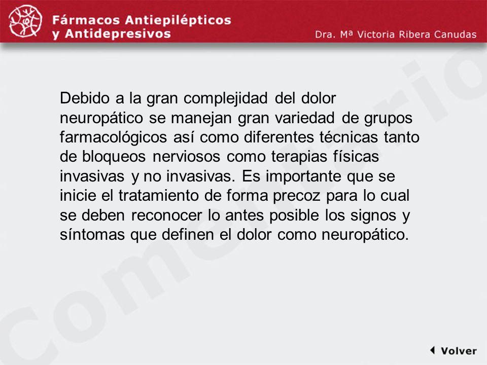 Comentariodiapo4 Debido a la gran complejidad del dolor neuropático se manejan gran variedad de grupos farmacológicos así como diferentes técnicas tan