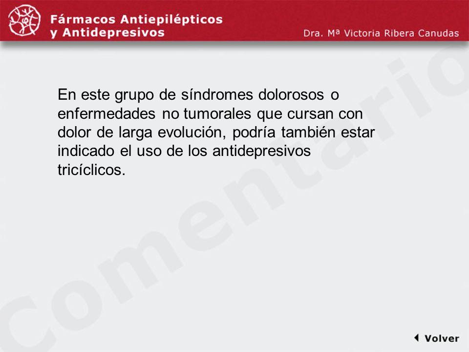 Comentariodiapo9 En este grupo de síndromes dolorosos o enfermedades no tumorales que cursan con dolor de larga evolución, podría también estar indica