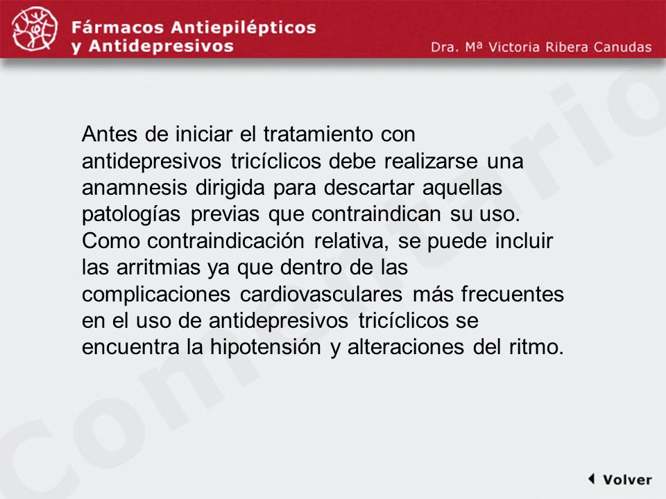 Comentariodiapo15 Antes de iniciar el tratamiento con antidepresivos tricíclicos debe realizarse una anamnesis dirigida para descartar aquellas patolo
