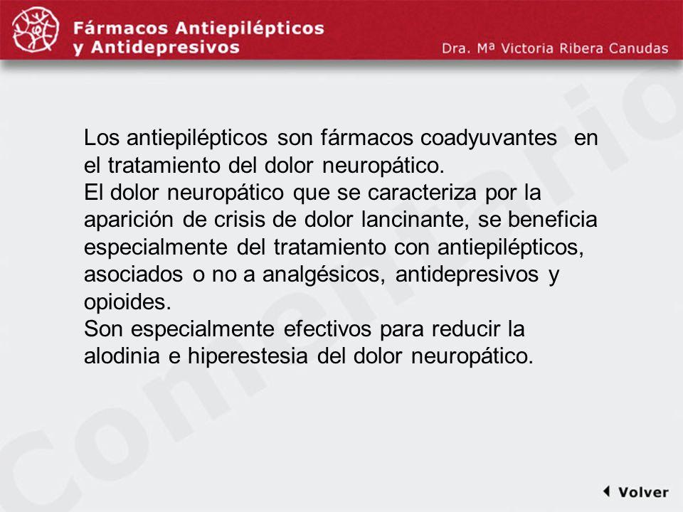 Comentariodiapo19 Los antiepilépticos son fármacos coadyuvantes en el tratamiento del dolor neuropático. El dolor neuropático que se caracteriza por l