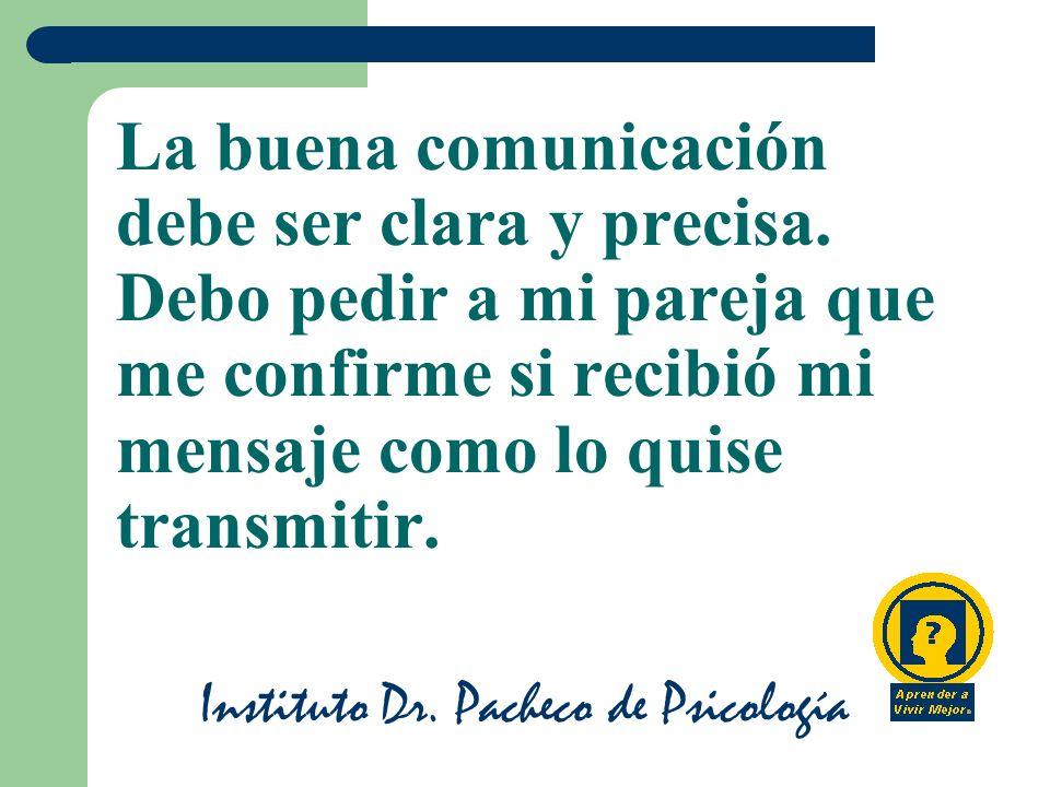 Instituto Dr.Pacheco de Psicología La buena comunicación debe ser clara y precisa.