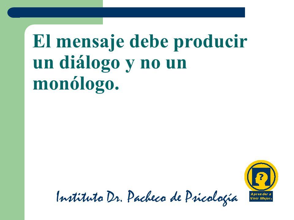 Instituto Dr. Pacheco de Psicología El mensaje debe producir un diálogo y no un monólogo.