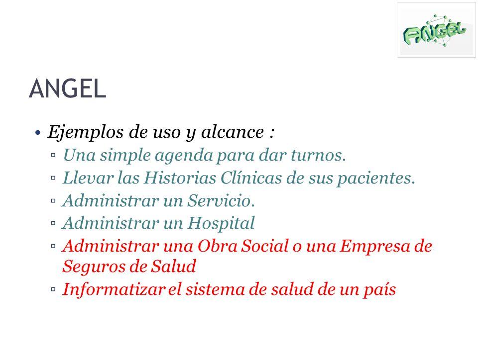 ANGEL Ejemplos de uso y alcance : Una simple agenda para dar turnos. Llevar las Historias Clínicas de sus pacientes. Administrar un Servicio. Administ