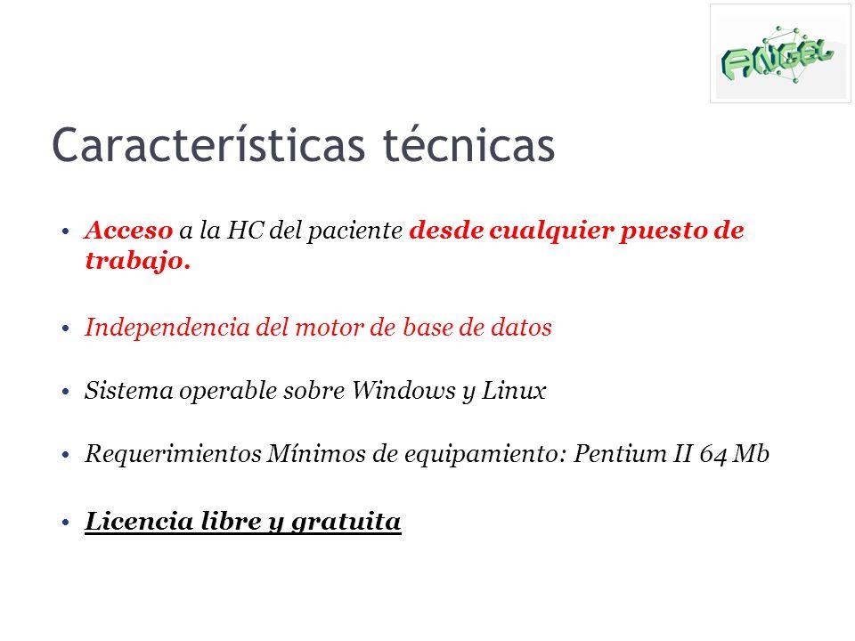 Características técnicas Acceso a la HC del paciente desde cualquier puesto de trabajo. Independencia del motor de base de datos Sistema operable sobr