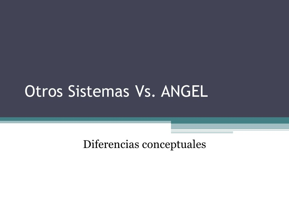 Otros Sistemas Vs. ANGEL Diferencias conceptuales
