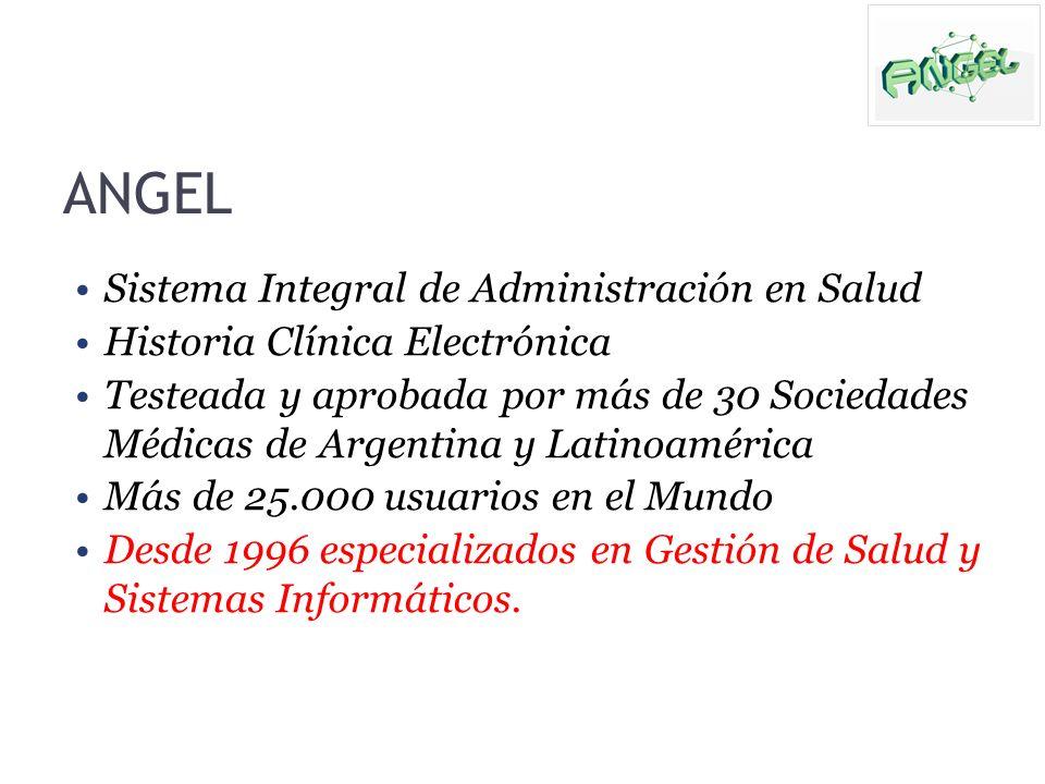 ANGEL Sistema Integral de Administración en Salud Historia Clínica Electrónica Testeada y aprobada por más de 30 Sociedades Médicas de Argentina y Lat