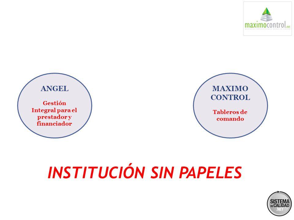 INSTITUCIÓN SIN PAPELES ANGEL Gestión Integral para el prestador y financiador MAXIMO CONTROL Tableros de comando