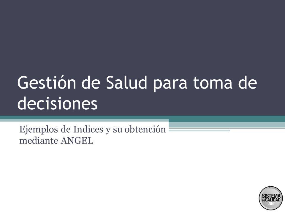 Gestión de Salud para toma de decisiones Ejemplos de Indices y su obtención mediante ANGEL