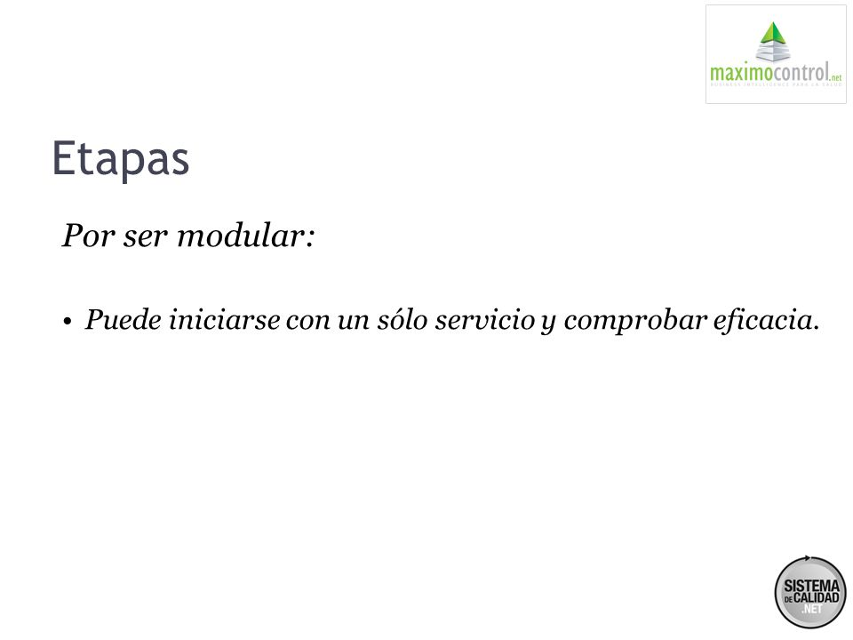 Etapas Por ser modular: Puede iniciarse con un sólo servicio y comprobar eficacia.