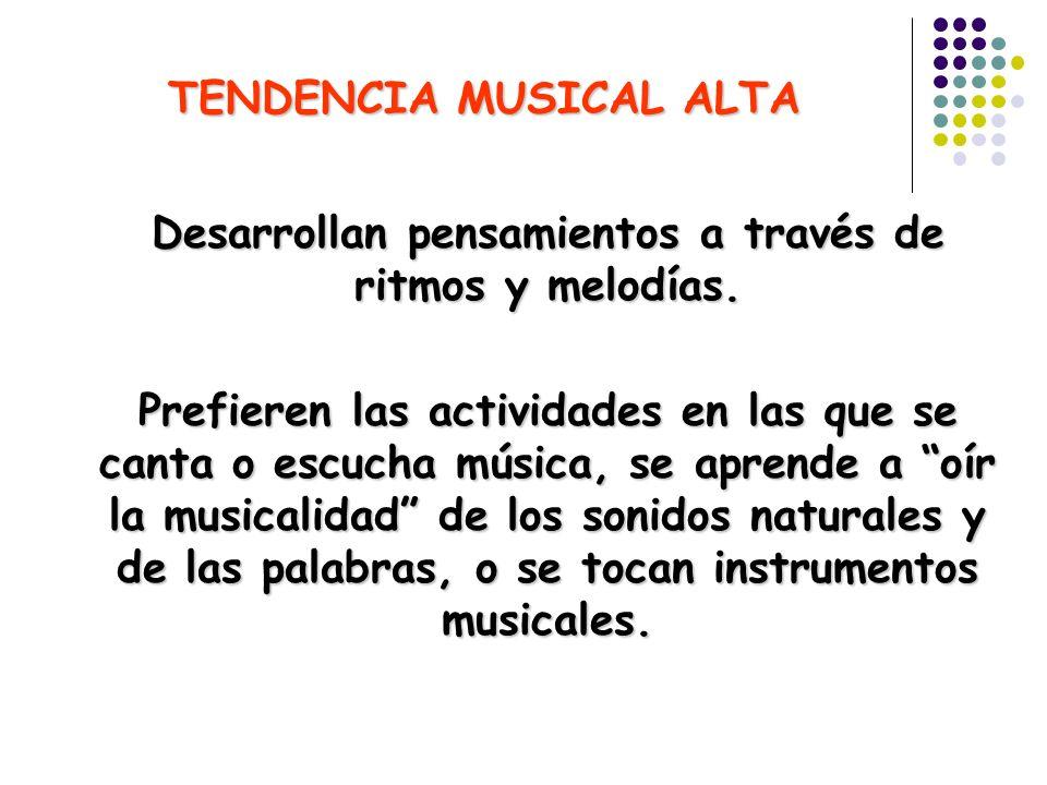 TENDENCIA MUSICAL ALTA Desarrollan pensamientos a través de ritmos y melodías. Prefieren las actividades en las que se canta o escucha música, se apre