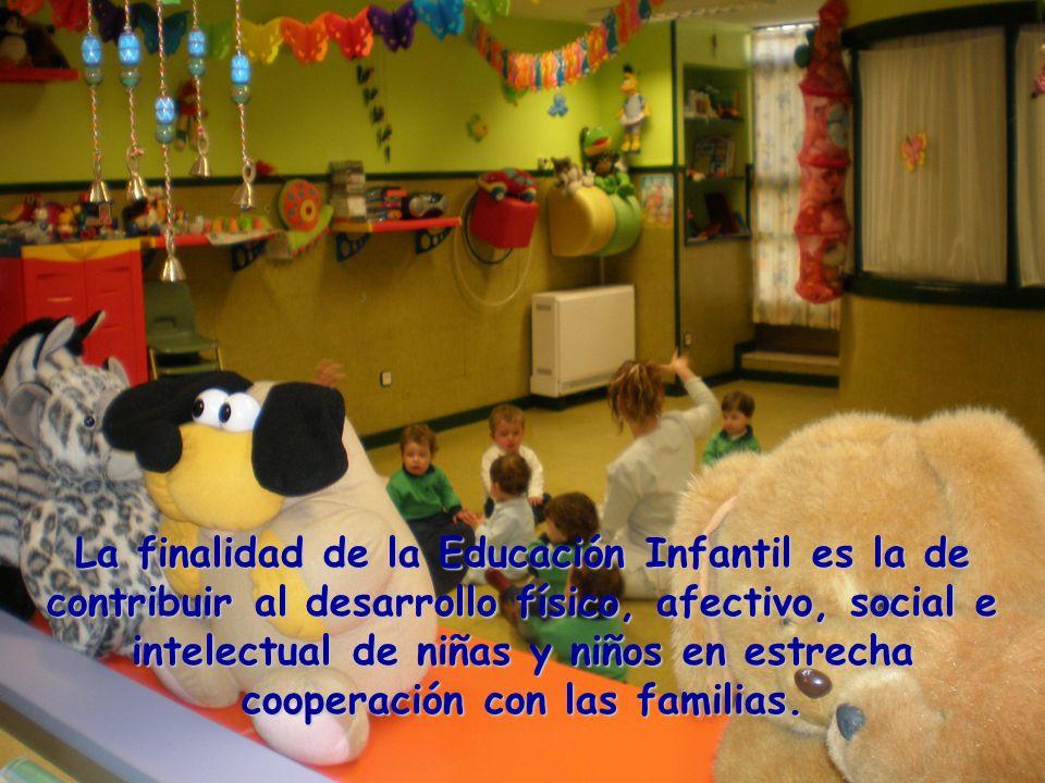 La finalidad de la Educación Infantil es la de contribuir al desarrollo físico, afectivo, social e intelectual de niñas y niños en estrecha cooperació