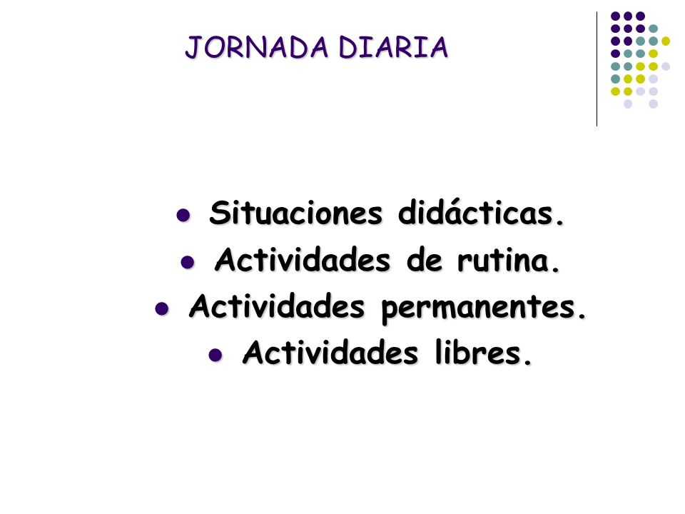 JORNADA DIARIA Situaciones didácticas. Situaciones didácticas. Actividades de rutina. Actividades de rutina. Actividades permanentes. Actividades perm
