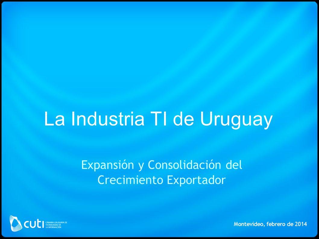 La Industria TI de Uruguay Expansión y Consolidación del Crecimiento Exportador Montevideo, febrero de 2014