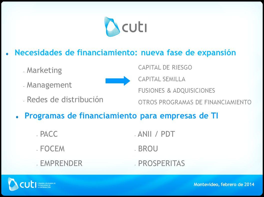 CUTI Necesidades de financiamiento: nueva fase de expansión Montevideo, febrero de 2014 - PACC - FOCEM - EMPRENDER CAPITAL DE RIESGO CAPITAL SEMILLA FUSIONES & ADQUISICIONES OTROS PROGRAMAS DE FINANCIAMIENTO - Marketing - Management - Redes de distribución Programas de financiamiento para empresas de TI - ANII / PDT - BROU - PROSPERITAS