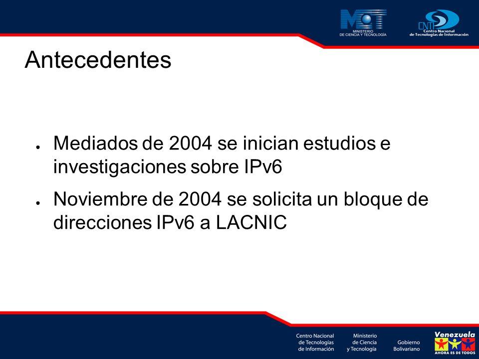 Antecedentes Mediados de 2004 se inician estudios e investigaciones sobre IPv6 Noviembre de 2004 se solicita un bloque de direcciones IPv6 a LACNIC