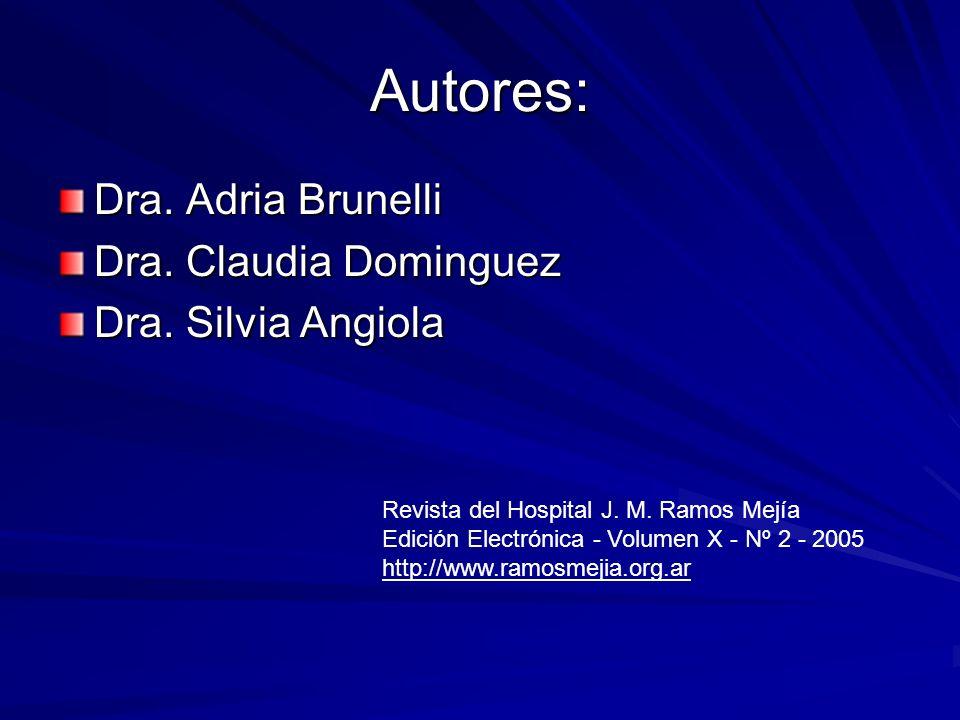 Autores: Dra. Adria Brunelli Dra. Claudia Dominguez Dra. Silvia Angiola Revista del Hospital J. M. Ramos Mejía Edición Electrónica - Volumen X - Nº 2