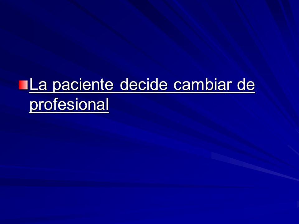 La paciente decide cambiar de profesional