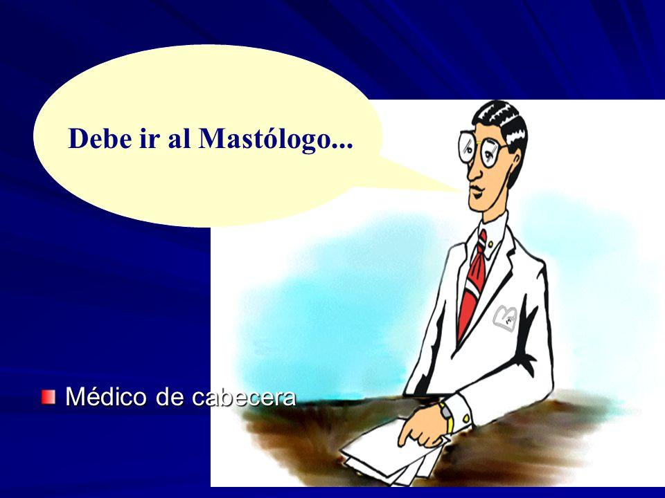 Debe ir al Mastólogo... Médico de cabecera