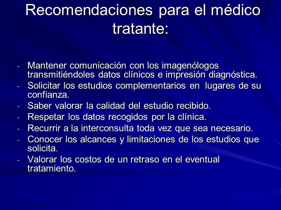 Recomendaciones para el médico tratante: Recomendaciones para el médico tratante: - Mantener comunicación con los imagenólogos transmitiéndoles datos