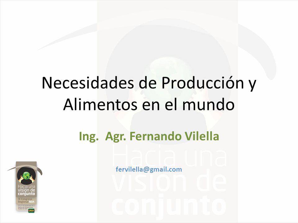 Necesidades de Producción y Alimentos en el mundo Ing. Agr. Fernando Vilella fervilella@gmail.com
