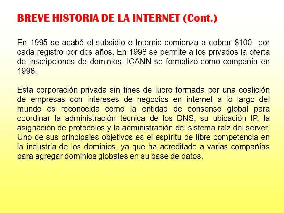 BREVE HISTORIA DE LA INTERNET (Cont.) En 1973, el IP o protocolo de Internet se volvió un standard por el cual todas las computadoras de la red podían